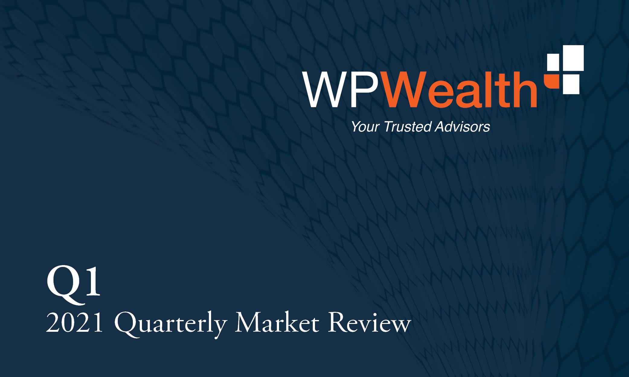 WPWealth Quarterly Market Review - Q1 2021