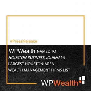 WPWealth named to Houston Business Journal's Largest Houston-Area Wealth Management Firms List